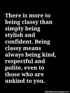 Even those unkind to you quotes life quotes, wise quotes ve quotes. Now Quotes, Life Quotes Love, Woman Quotes, Great Quotes, Quotes To Live By, Motivational Quotes, Inspirational Quotes, Being Classy Quotes, Classy Lady Quotes