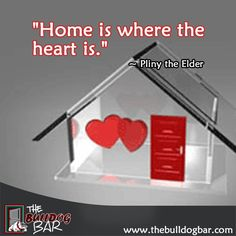 """""""Home is where the heart is."""" -- Pliny the Elder"""