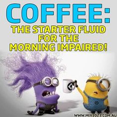 Coffee (and Tea): That starter fluid for the morning impaired!