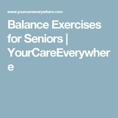 Balance Exercises for Seniors   YourCareEverywhere
