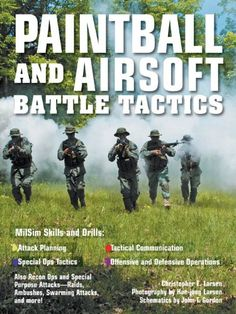 Paintball and Airsoft Battle Tactics http://www.amazon.com/Paintball-Airsoft-Battle-Tactics-ebook/dp/B004PLNRNM/