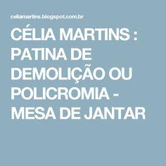 CÉLIA MARTINS : PATINA DE DEMOLIÇÃO OU POLICROMIA - MESA DE JANTAR