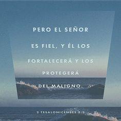 """""""Pero el Señor es fiel; Él los fortalecerá y los protegerá del maligno."""" 2 Tesalonicenses 3:3  http://bible.com"""