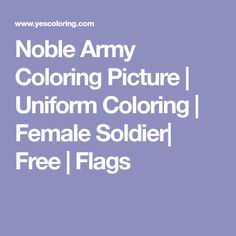 Noble Army Coloring Picture | Uniform Coloring | Female Soldier| Free | Flags