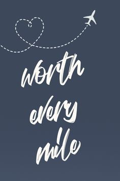 worth every mile - LDR Quote