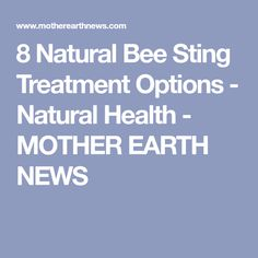 8 Natural Bee Sting Treatment Options - Natural Health - MOTHER EARTH NEWS