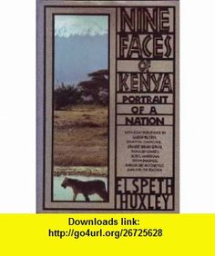 Nine Faces of Kenya Portrait of a Nation (9780670838721) Karen Blixen, Winston Churchill, Ernest Hemingway, Richard Leakey, Beryl Markham, Shiva Naipaul, Theodore Roosevelt, Evelyn Waugh, Elspeth Huxley , ISBN-10: 0670838721  , ISBN-13: 978-0670838721 ,  , tutorials , pdf , ebook , torrent , downloads , rapidshare , filesonic , hotfile , megaupload , fileserve