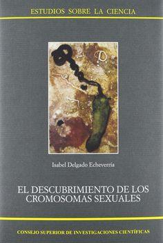 El descubrimiento de los cromosomas sexuales. Un hito en la historia de la Biología, un libro de sabel Delgado Echeverría