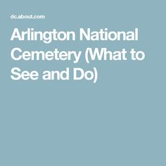 Arlington National Cemetery (What to See and Do)