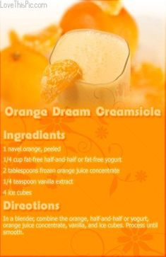 Orange Dream Creamsicle Recipe, yum! Another recipe for it is; 1 1/2 cups vanilla yogurt,                                 1 cup frozen orange punch,1/2 cup milk, 1/4 tsp vanilla and 2 cups ice. Enjoy :)