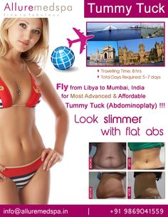Tummy Tuck is procedure to remove fat and excess loose skin, tightening muscles from the abdomen, tummy by Celebrity Tummy Tuck surgeon Dr. Milan Doshi. Fly to India for Tummy Tuck surgery (also known as Lipo Abdominoplasty, Mini Tummy Tuck) at affordable price/cost compare to Tripoli, Benghazi, Tagiura,LIBYA at Alluremedspa, Mumbai, India.   For more info- http://www.Alluremedspa-libya.com/cosmetic-surgery/body-surgery/tummy-tuck.html