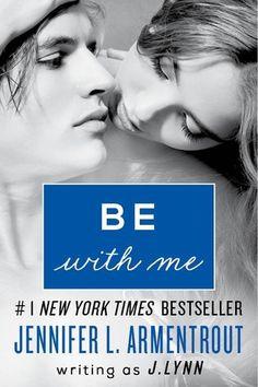 Be with Me by J. Lynn / Jennifer L. Armentrout | Wait for You, BK#2 | Publisher: HarperCollins | Publication Date: February 4, 2014 | www.jenniferarmentrout.com | Contemporary Romance / New Adult