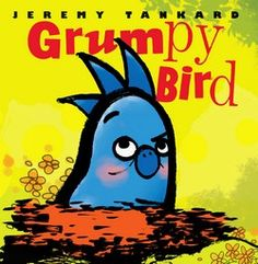 Grumpy Bird  Written and illustrated by Jeremy Tankard