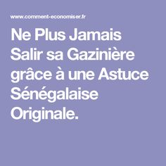 Ne Plus Jamais Salir sa Gazinière grâce à une Astuce Sénégalaise Originale.