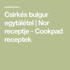 Csirkés bulgur egytálétel   Nor receptje - Cookpad receptek