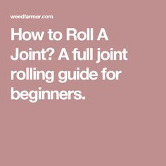 How to Roll A Joint? A full joint rolling guide for beginners. Creative Wedding Ideas, Cannabis, Herbalism, Rolls, Homemade, Tips, Hemp, Mary, Medical