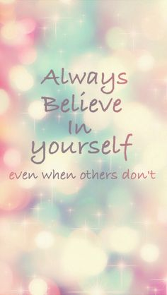 Always believe in your self even when other don't