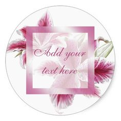 """Stargazer Lillies Gift Sticker  $5.25 per sheet of 6 Artwork designed by karlajkitty. Made by Zazzle Paper in San Jose, CA. Sold by Zazzle.    Painted stargazer lilies in pinks and reds with matting for your text.  Shown on white background.   Available in different shapes.  Click on the """"Customize"""" button for more options.  Artwork and design by Karlajkitty"""