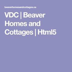 VDC | Beaver Homes and Cottages | Html5