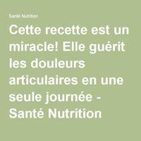 Cette recette est un miracle! Elle guérit les douleurs articulaires en une seule journée - Santé Nutrition.....DOCUMENT.......