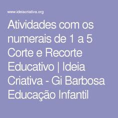 Atividades com os numerais de 1 a 5 Corte e Recorte Educativo | Ideia Criativa - Gi Barbosa Educação Infantil