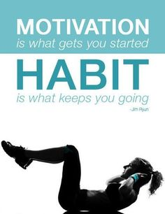 Motivation is what gets you started. Habit is what keeps you going. Facebook Comments