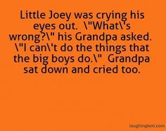 Grandpa sat down and cried too