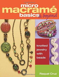 Micro Macramé Basics & Beyond: Knotted Jewelry with Beads by Raquel Cruz http://smile.amazon.com/dp/1627000461/ref=cm_sw_r_pi_dp_-7rNwb0J5MT17