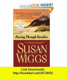 Passing Through Paradise (9780446508810) Susan Wiggs , ISBN-10: 0446508810  , ISBN-13: 978-0446508810 ,  , tutorials , pdf , ebook , torrent , downloads , rapidshare , filesonic , hotfile , megaupload , fileserve