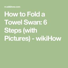 How to Fold a Towel Swan: 6 Steps (with Pictures) - wikiHow