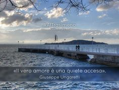 """""""Il vero amore è una quiete accesa."""" Giuseppe Ugaretti  #AlTrasimeno"""