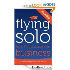 Flying Solo: How To Go It Alone in Business Revisited  by Robert Gerrish, Sam Leader & Peter Crocker