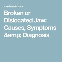 Broken or Dislocated Jaw: Causes, Symptoms & Diagnosis