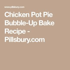 Chicken Pot Pie Bubble-Up Bake Recipe - Pillsbury.com