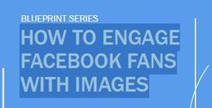 How to engage  facebook fans  with images
