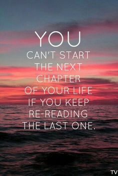 YOU yes you can not start a new chapter if you keep re-reading your last one