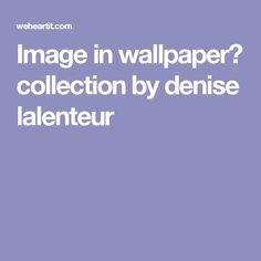 Image in wallpaper🌄 collection by denise lalenteur