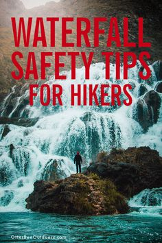 Waterfall Safety Tips For Hikers - OtterBee Outdoors Safety And First Aid, Wilderness Survival, Survival Tips, Serious Injury, Hiking Tips, Top Destinations, Hiking Equipment, Ultimate Travel, Safety Tips
