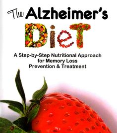 The Alzheimers Diet. A step-by-step approach for memory loss prevention and treatment.