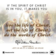 If the Spirit of Christ is in you, It makes you live the life of Christ, act the life of Christ, do the works of Christ. Image Quote from: ADOPTION 4 - JEFF IN AD PT 4 SUNDAY 60-0522E - Rev. William Marrion Branham