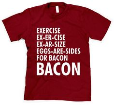 Exercise Bacon t shirt funny eggs and bacon