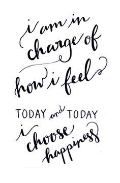 im in charge of how i feel and today i choose happiness - Google-søgning