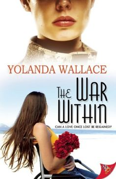 The War Within by Yolanda Wallace. Meredith Moser served as an Army nurse in Vietnam. She went to Saigon in 1967 looking to help those in need. She didn't expect to meet the love of her life along the way. Forty-seven years later, a summer vacation with her granddaughter, Jordan Gonzalez, puts Meredith on a collision course with someone from her past and sends Jordan on a journey toward an uncertain future. When Meredith comes face-to-face with Natalie Robinson, a woman whose heart she…
