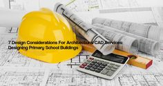 7 Design Considerations For Architectural CAD Services: Designing Primary School Buildings (Continued..2)  http://theaecassociates.com/articles/7-design-considerations-for-architectural-cad-services-designing-primary-school-buildings-continued-2/
