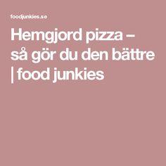 Hemgjord pizza – så gör du den bättre   food junkies