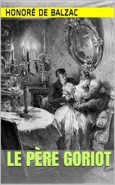 Le Père Goriot est un roman de l'écrivain français Honoré de Balzac (1799 -  1850).