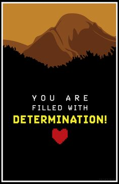 Stay Determined Poster Series now available for free download!That's right! My Undertale Typography set, series 1 through 3, is now available for download as hi-res printable PDFs. You can take these...