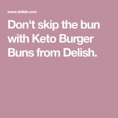 Don't skip the bun with Keto Burger Buns from Delish.