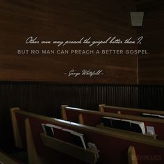 """Other men may preach the gospel better than I, but no man can preach a better gospel."" (George Whitefield)"