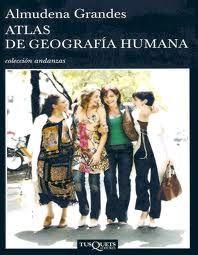 Atlas de Geografia Humana de Almudena Grandes. Especialmente dedicado a las cuarentonas para encontrar el ritmo del paso que queremos llevar en esta carrera de la vida